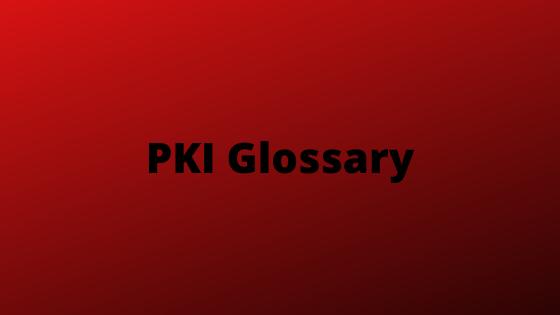 PKI Glossary