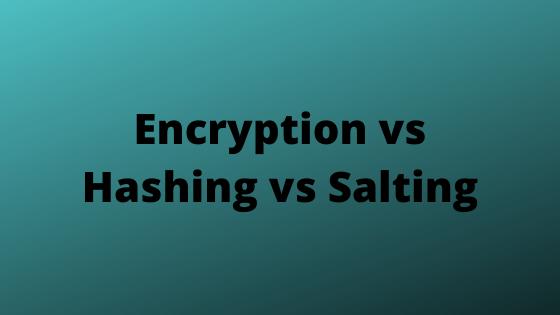 encryption vs hashing vs salting